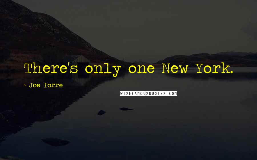 Joe Torre quotes: There's only one New York.