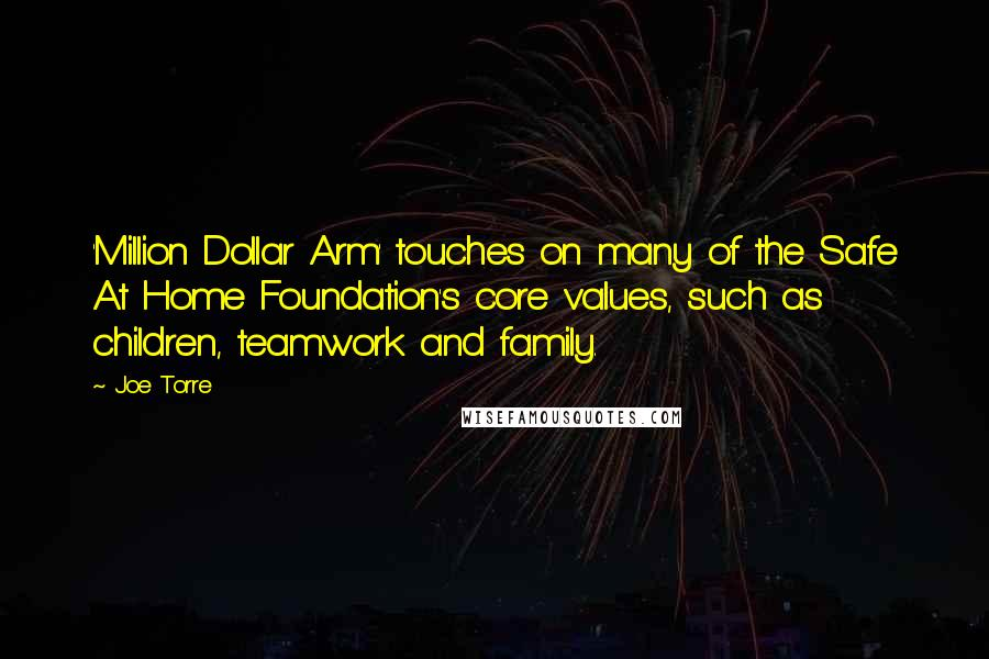 Joe Torre quotes: 'Million Dollar Arm' touches on many of the Safe At Home Foundation's core values, such as children, teamwork and family.