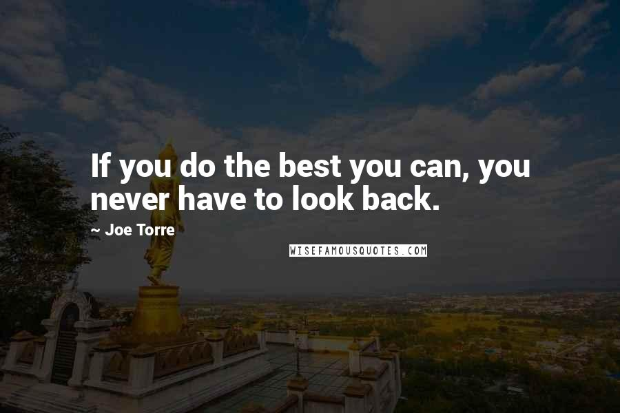 Joe Torre quotes: If you do the best you can, you never have to look back.