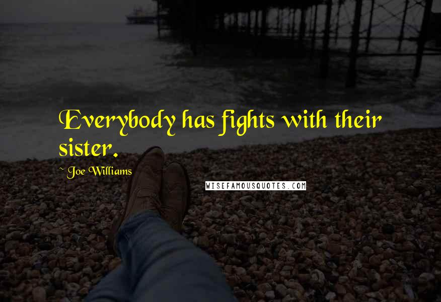 Joe Williams quotes: Everybody has fights with their sister.