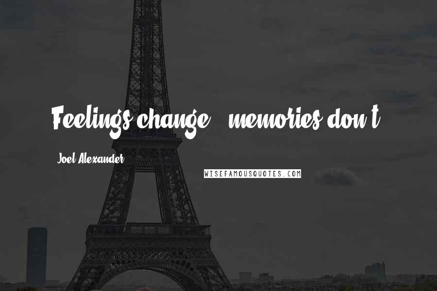 Joel Alexander quotes: Feelings change - memories don't.