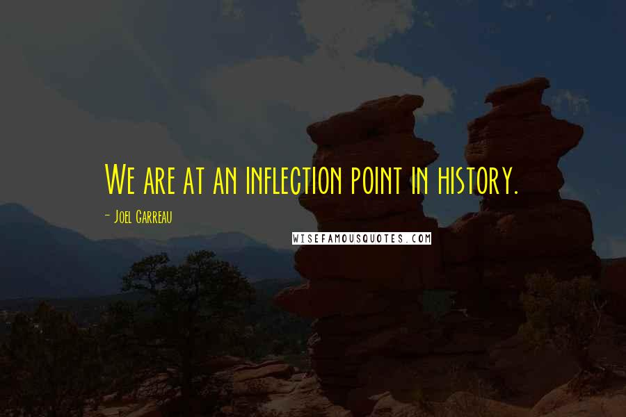 Joel Garreau quotes: We are at an inflection point in history.