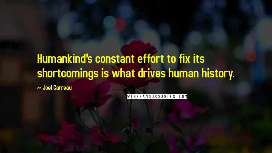 Joel Garreau quotes: Humankind's constant effort to fix its shortcomings is what drives human history.