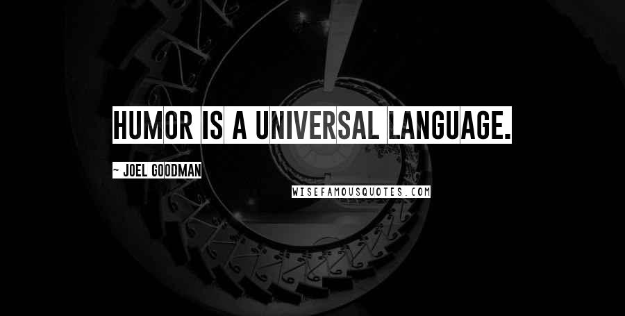 Joel Goodman quotes: Humor is a universal language.