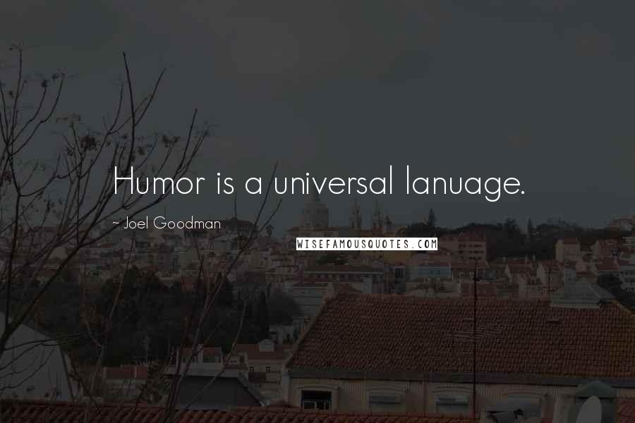 Joel Goodman quotes: Humor is a universal lanuage.