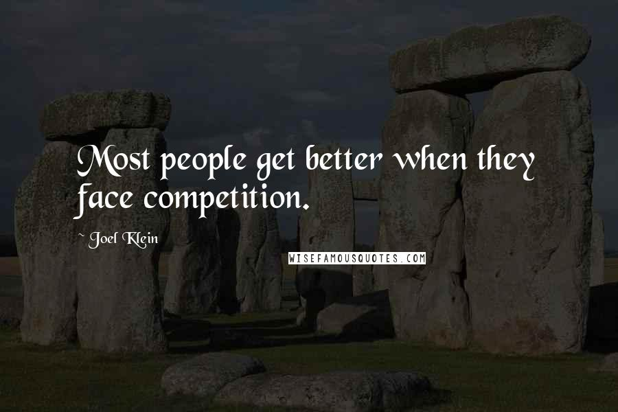 Joel Klein quotes: Most people get better when they face competition.