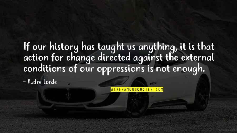 Joel Mchale Quotes By Audre Lorde: If our history has taught us anything, it