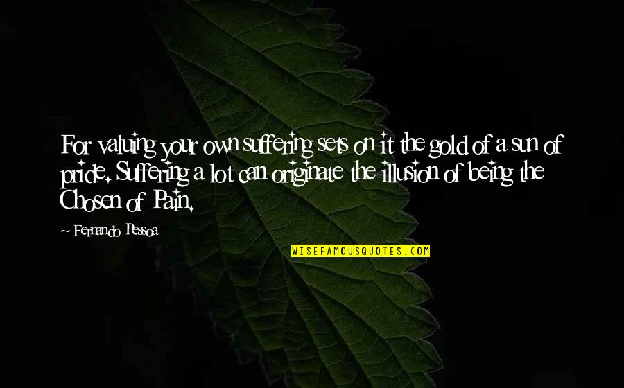 Joel Mchale Quotes By Fernando Pessoa: For valuing your own suffering sets on it