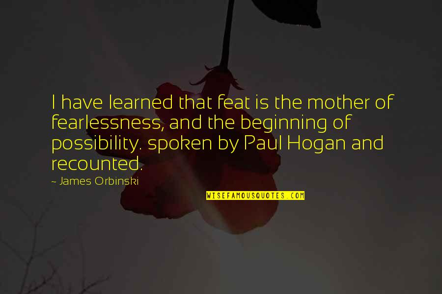 Joel Mchale Quotes By James Orbinski: I have learned that feat is the mother