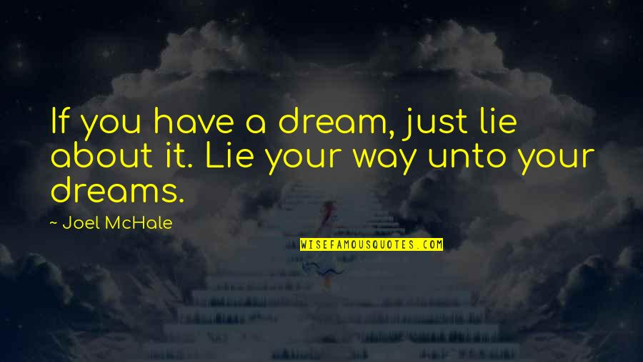 Joel Mchale Quotes By Joel McHale: If you have a dream, just lie about