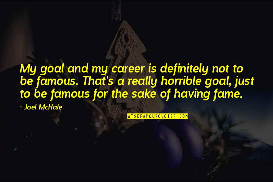 Joel Mchale Quotes By Joel McHale: My goal and my career is definitely not