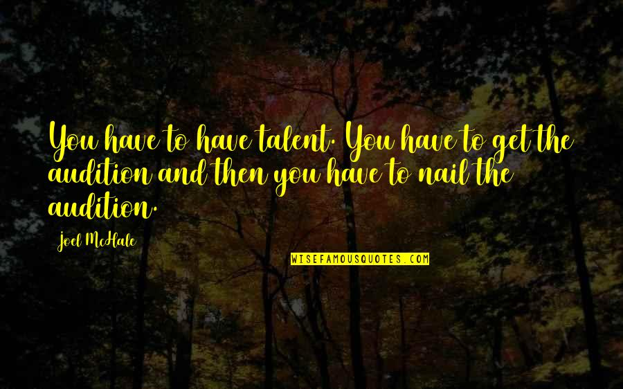 Joel Mchale Quotes By Joel McHale: You have to have talent. You have to