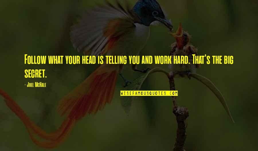 Joel Mchale Quotes By Joel McHale: Follow what your head is telling you and