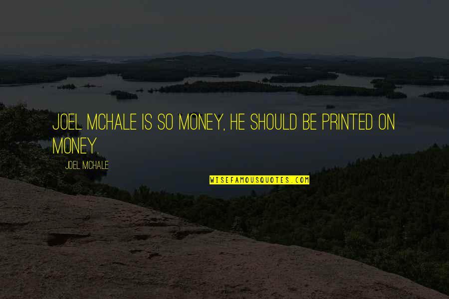 Joel Mchale Quotes By Joel McHale: Joel McHale is so money, he should be