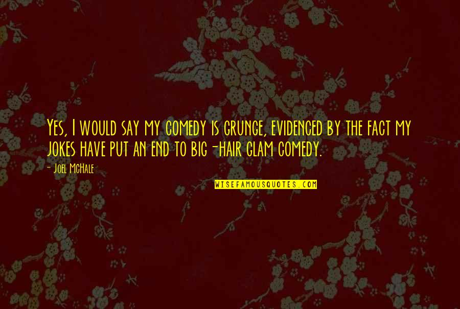 Joel Mchale Quotes By Joel McHale: Yes, I would say my comedy is grunge,