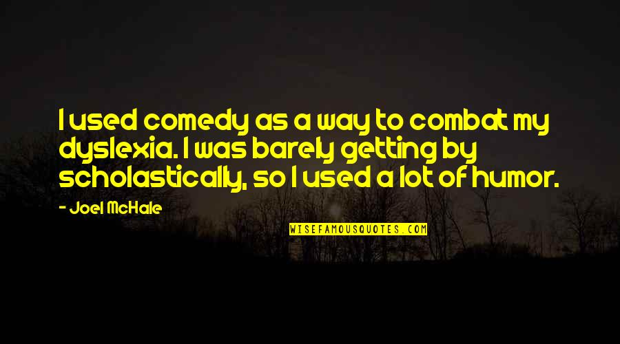 Joel Mchale Quotes By Joel McHale: I used comedy as a way to combat