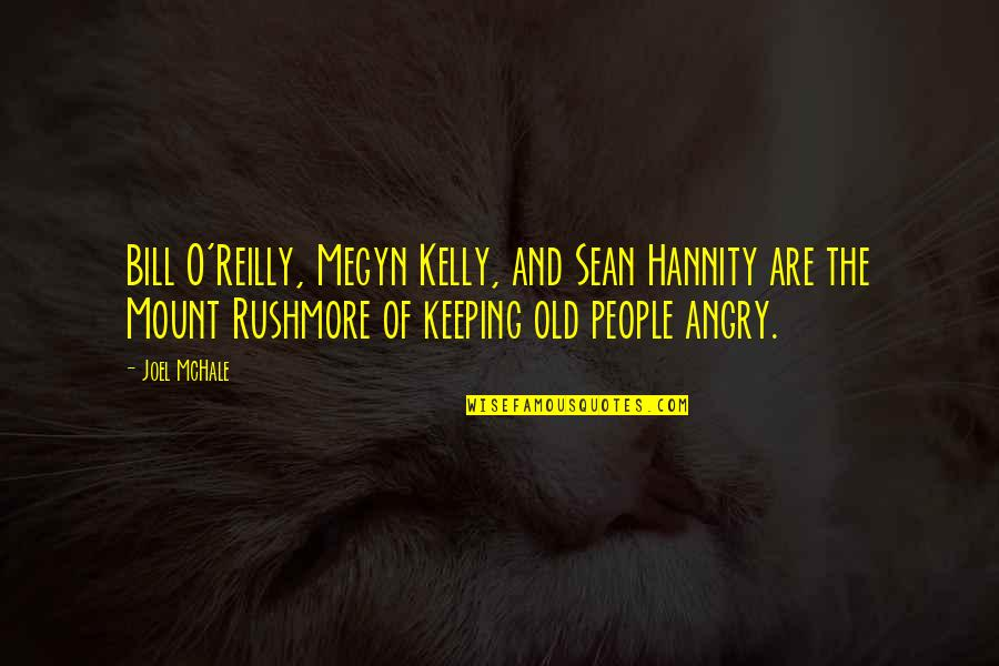 Joel Mchale Quotes By Joel McHale: Bill O'Reilly, Megyn Kelly, and Sean Hannity are