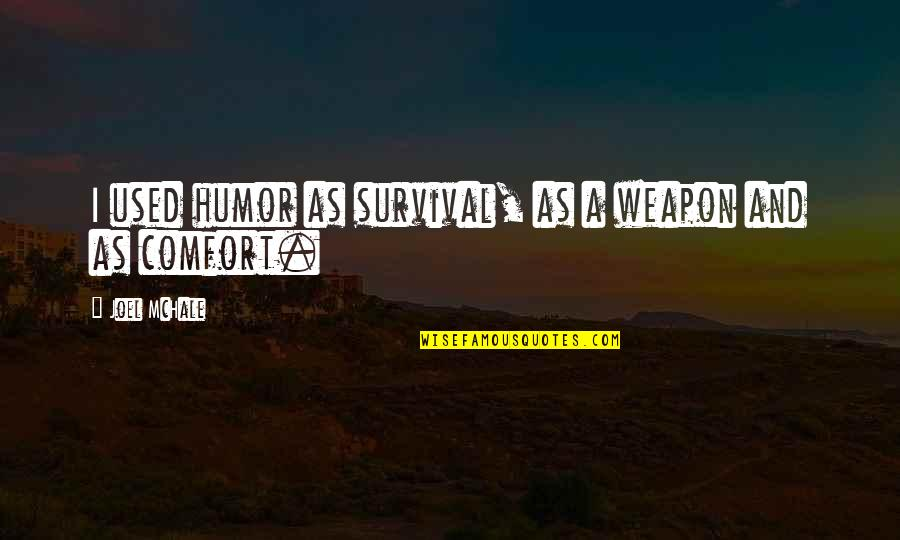 Joel Mchale Quotes By Joel McHale: I used humor as survival, as a weapon
