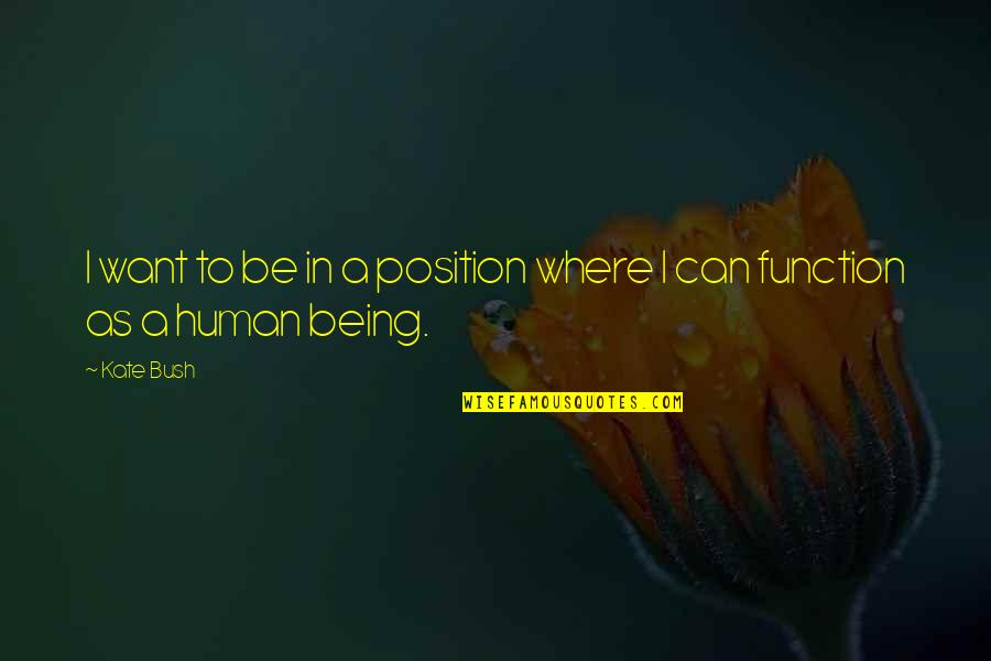 Joel Mchale Quotes By Kate Bush: I want to be in a position where