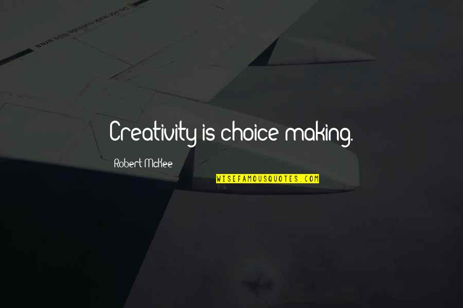 Joel Mchale Quotes By Robert McKee: Creativity is choice-making.