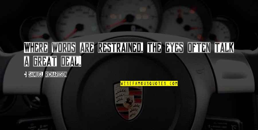 Joel Mchale Quotes By Samuel Richardson: Where words are restrained, the eyes often talk