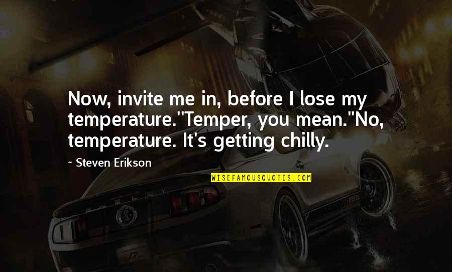 Joel Mchale Quotes By Steven Erikson: Now, invite me in, before I lose my
