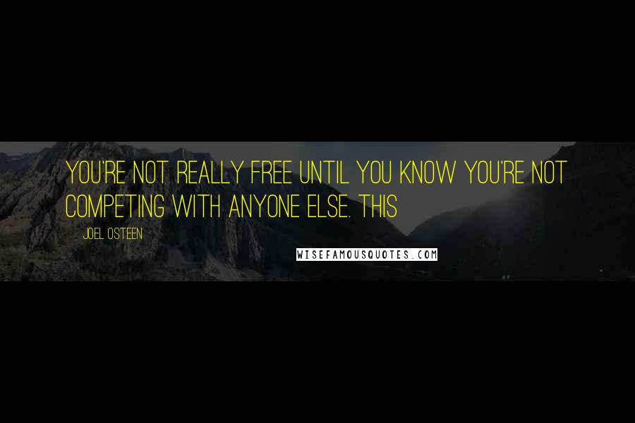 Joel Osteen quotes: You're not really free until you know you're not competing with anyone else. This