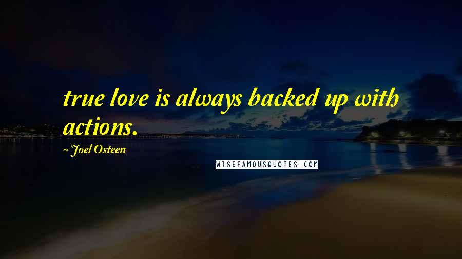 Joel Osteen quotes: true love is always backed up with actions.