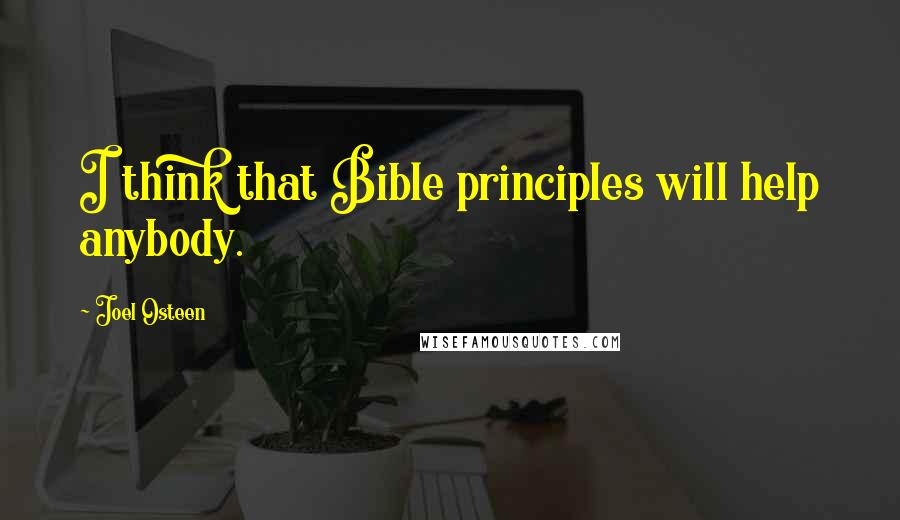Joel Osteen quotes: I think that Bible principles will help anybody.