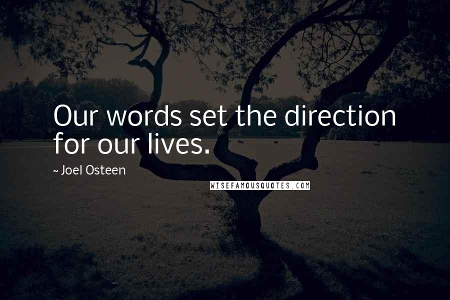 Joel Osteen quotes: Our words set the direction for our lives.