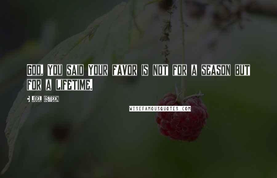 Joel Osteen quotes: God, You said Your favor is not for a season but for a lifetime.