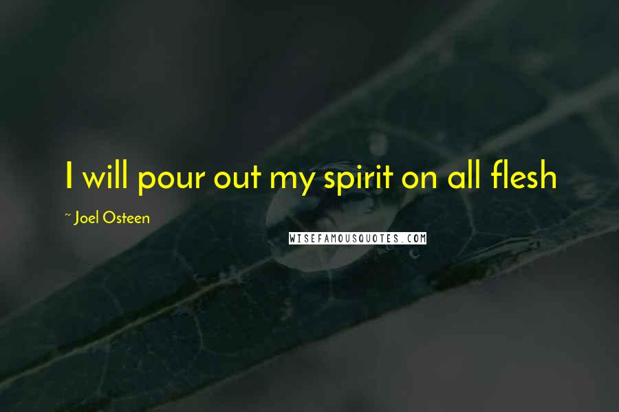 Joel Osteen quotes: I will pour out my spirit on all flesh