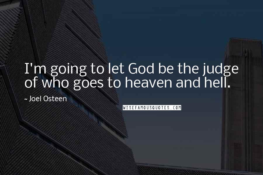 Joel Osteen quotes: I'm going to let God be the judge of who goes to heaven and hell.