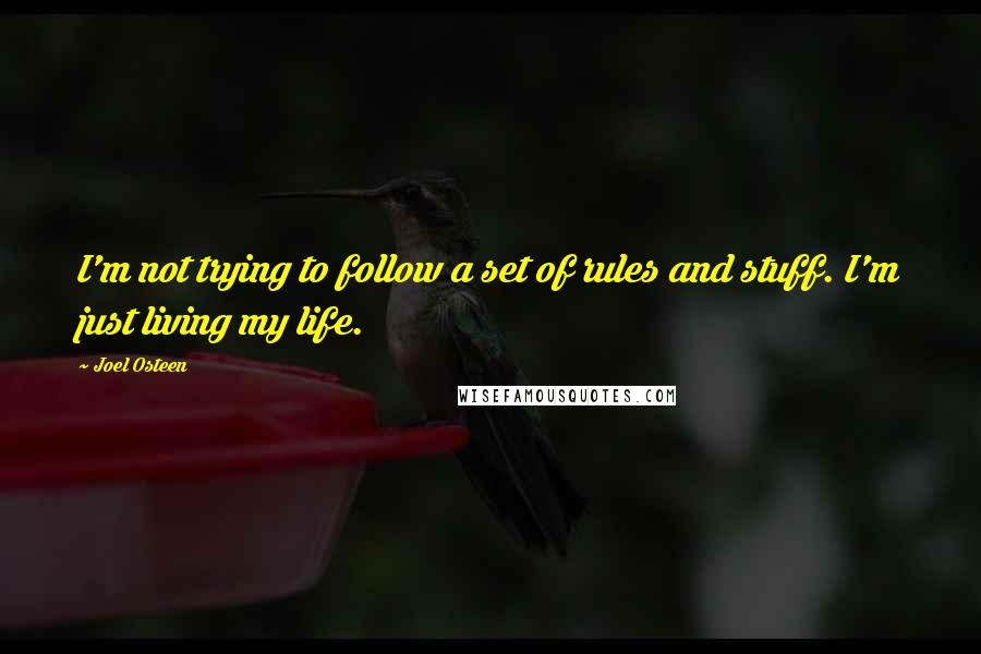 Joel Osteen quotes: I'm not trying to follow a set of rules and stuff. I'm just living my life.
