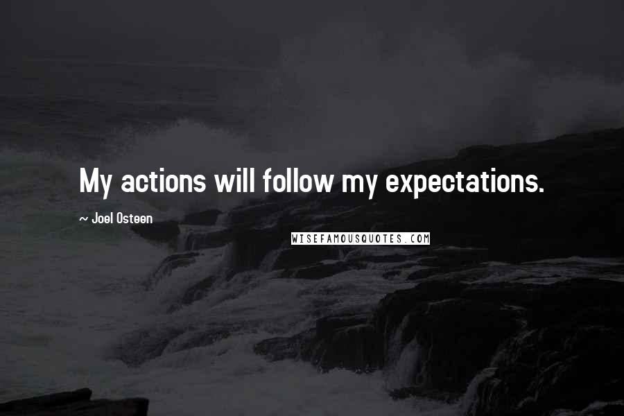Joel Osteen quotes: My actions will follow my expectations.