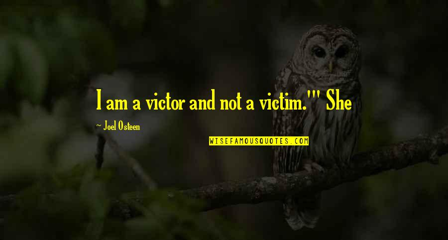 Joel Osteen Quotes By Joel Osteen: I am a victor and not a victim.'""