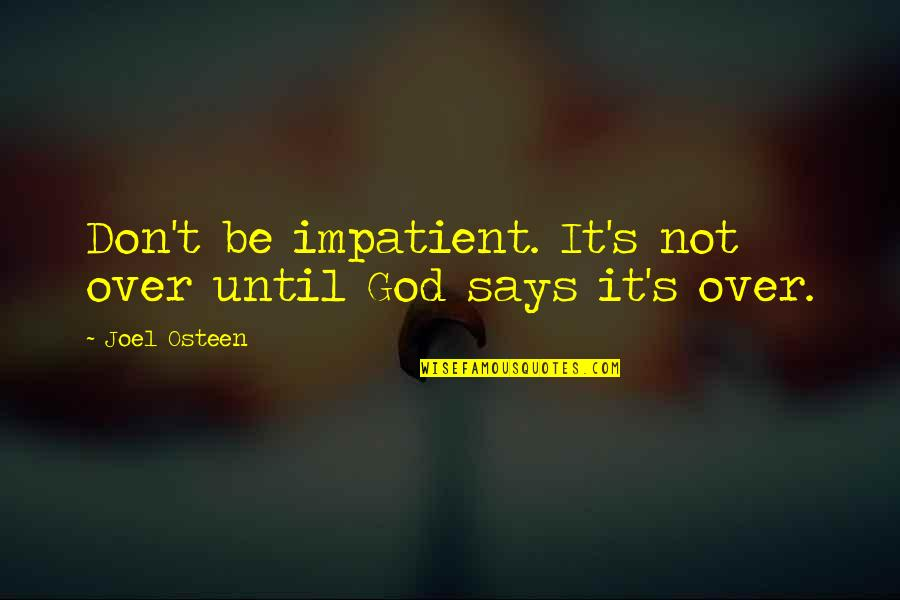 Joel Osteen Quotes By Joel Osteen: Don't be impatient. It's not over until God