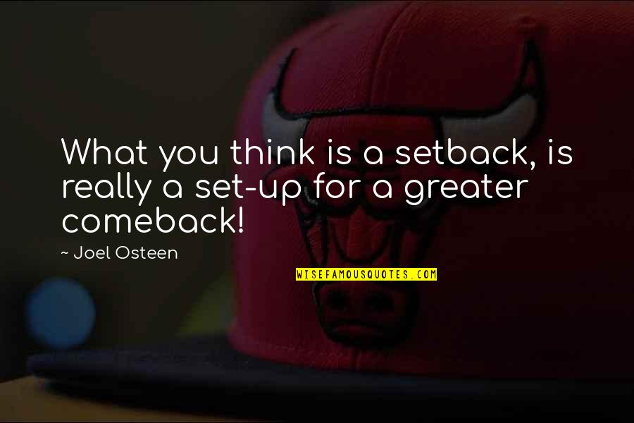 Joel Osteen Quotes By Joel Osteen: What you think is a setback, is really