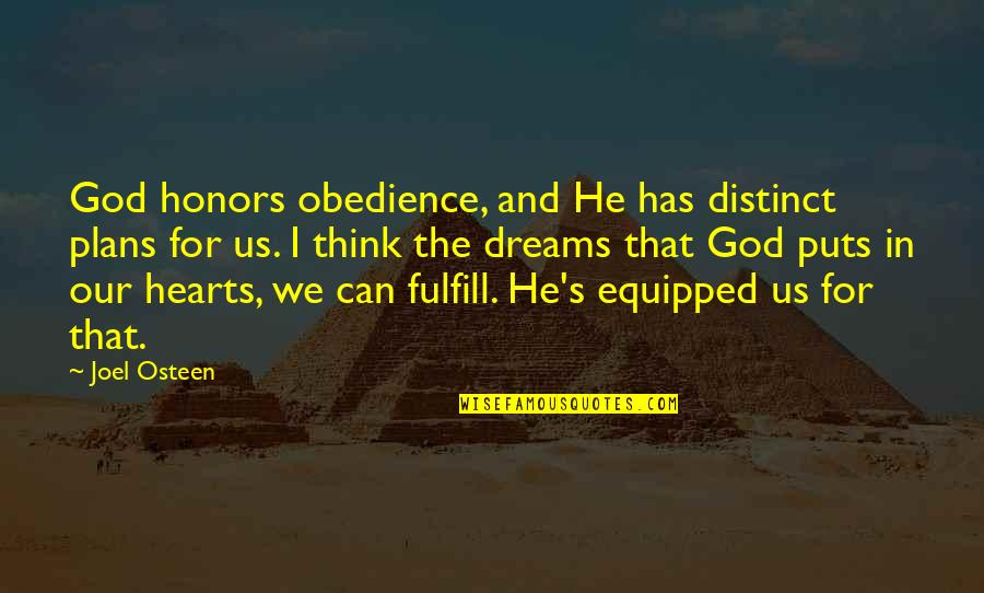 Joel Osteen Quotes By Joel Osteen: God honors obedience, and He has distinct plans