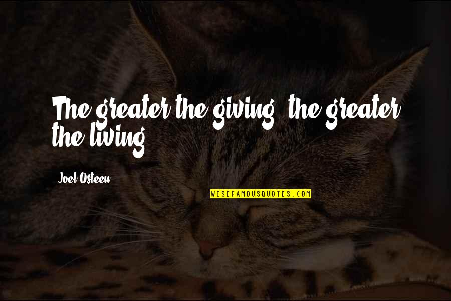 Joel Osteen Quotes By Joel Osteen: The greater the giving, the greater the living.