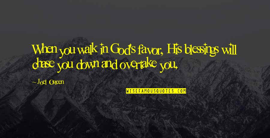 Joel Osteen Quotes By Joel Osteen: When you walk in God's favor, His blessings