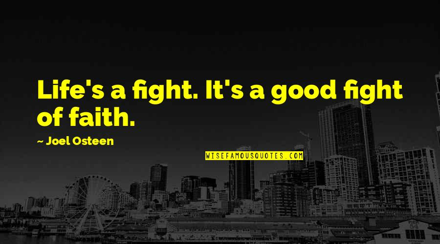 Joel Osteen Quotes By Joel Osteen: Life's a fight. It's a good fight of