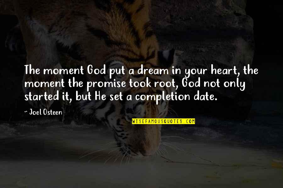 Joel Osteen Quotes By Joel Osteen: The moment God put a dream in your