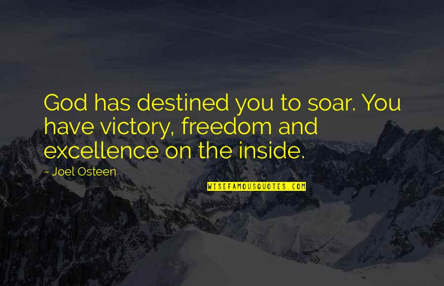 Joel Osteen Quotes By Joel Osteen: God has destined you to soar. You have
