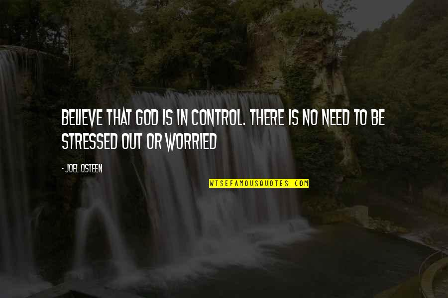 Joel Osteen Quotes By Joel Osteen: Believe that God is in control. There is