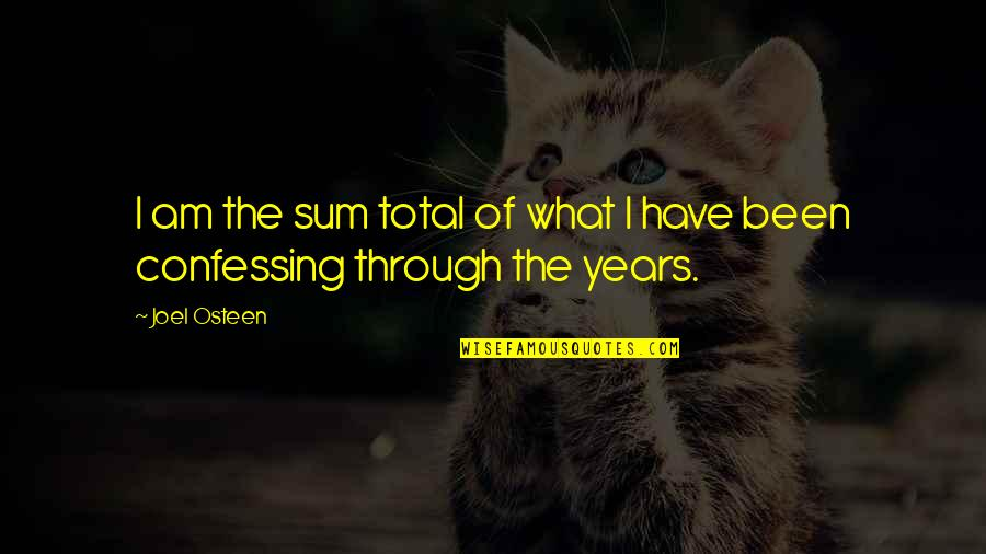Joel Osteen Quotes By Joel Osteen: I am the sum total of what I