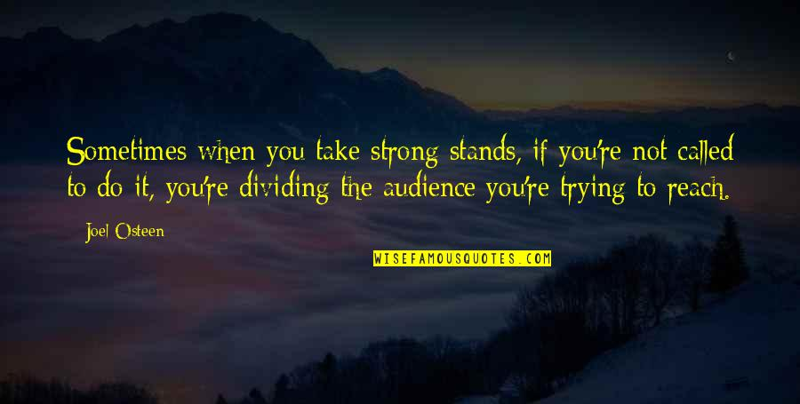 Joel Osteen Quotes By Joel Osteen: Sometimes when you take strong stands, if you're