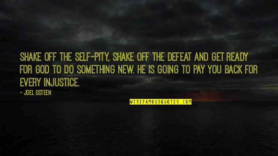 Joel Osteen Quotes By Joel Osteen: Shake off the self-pity, shake off the defeat