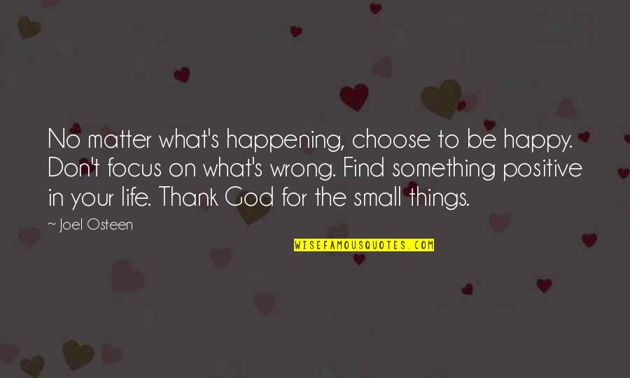 Joel Osteen Quotes By Joel Osteen: No matter what's happening, choose to be happy.