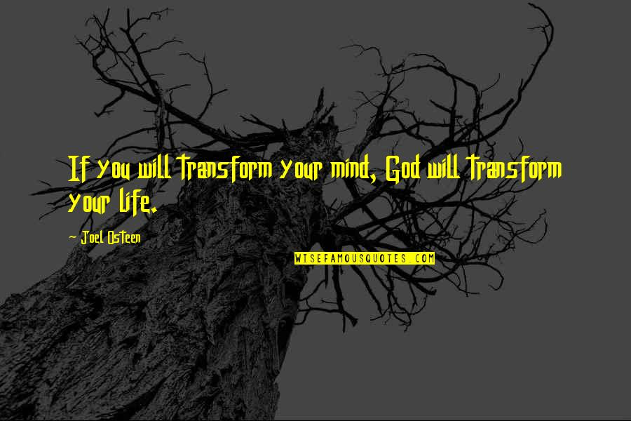 Joel Osteen Quotes By Joel Osteen: If you will transform your mind, God will